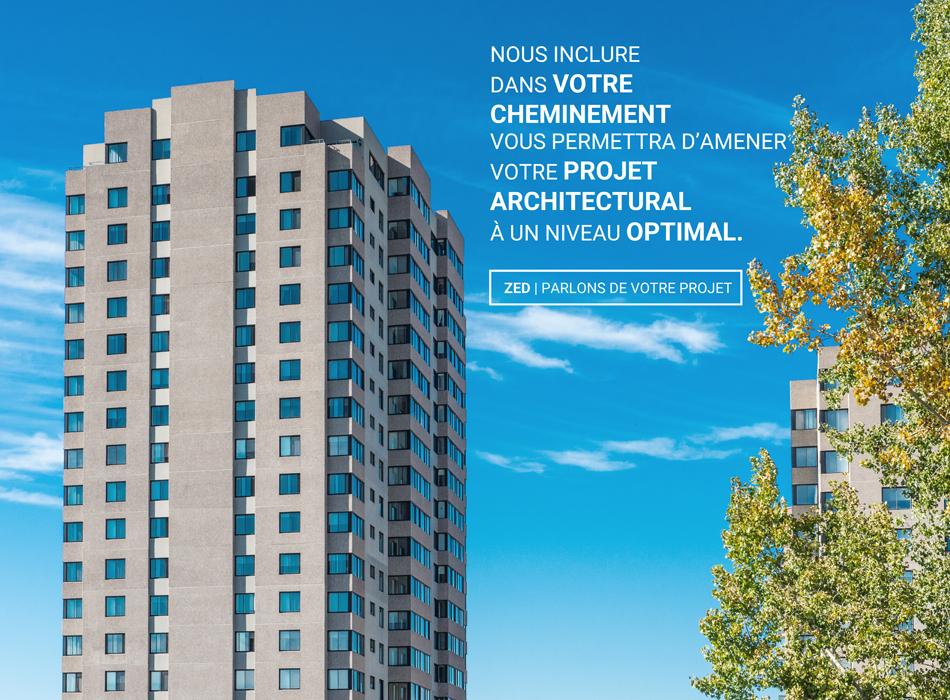 Nous inclure dans votre cheminement vous permettra d'amener votre projet architectural à un niveau optimal.